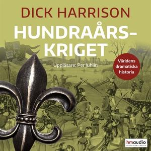 Hundraårskriget (ljudbok) av Dick Harrison