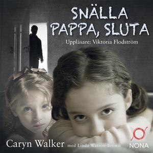 Snälla pappa, sluta (ljudbok) av Caryn Walker,