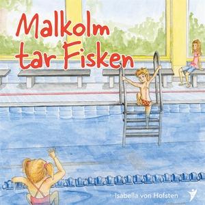 Malkolm tar Fisken (ljudbok) av Isabella von Ho
