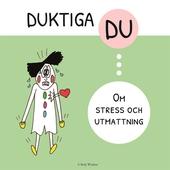 Duktiga Du - Om stress och utmattning