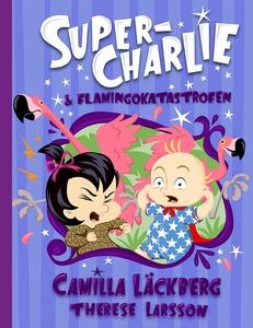 Super-Charlie och flamingokatastrofen (e-bok) a