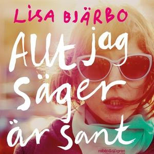 Allt jag säger är sant (ljudbok) av Lisa Bjärbo