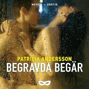 Begravda begär (ljudbok) av Patricia Andersson