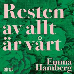 Resten av allt är vårt (ljudbok) av Emma Hamber