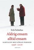 Aldrig ensam alltid ensam : Samtalen med Göran Persson 1996-2006