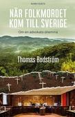 När folkmordet kom till Sverige : Om en advokats dilemma