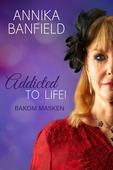 Addicted to life! Bakom masken