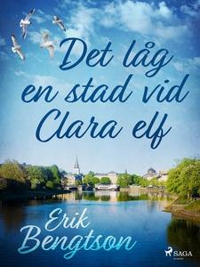 Det låg en stad vid Clara elf (e-bok) av Erik B