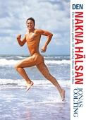 Den nakna hälsan : den definitiva guiden till naturlig fitness (Epub2)
