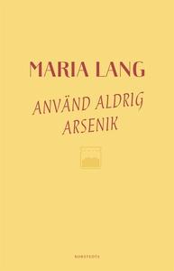 Använd aldrig arsenik (e-bok) av Maria Lang