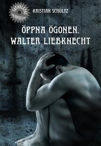 Öppna ögonen, Walter Liebknecht (e-bok) av Kris