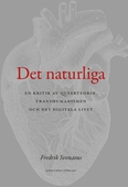 Det naturliga : en kritik av queerteorin, transhumanismen och det digitala livet