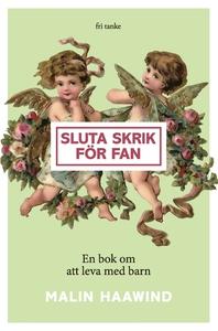 Sluta skrik för fan : En bok om att leva med ba