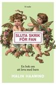 Sluta skrik för fan : En bok om att leva med barn