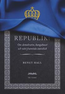 Republik! : Om demokratin, kungahuset och vårt