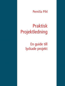 Praktisk Projektledning: En guide till lyckade