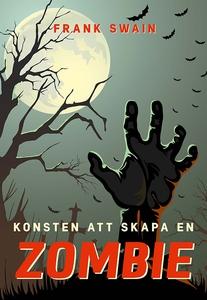 Konsten att skapa en zombie (e-bok) av Frank Sw