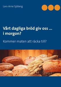 Vårt dagliga bröd giv oss ... i morgon?: Kommer