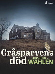 Gråsparvens död (e-bok) av Jan-Eric Wahlén