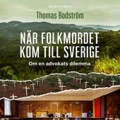 När folkmordet kom till Sverige: Om en advokats dilemma