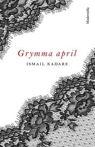 Grymma april (e-bok) av Ismail Kadare