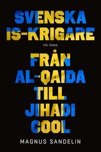 Svenska IS-krigare : Från al-Qaida till Jihadi