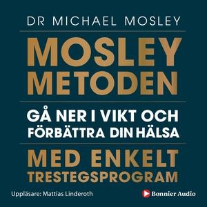 Mosleymetoden : Gå ner i vikt och förbättra din
