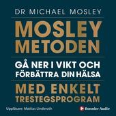 Mosleymetoden : Gå ner i vikt och förbättra din hälsa med enkelt trestegsprogram