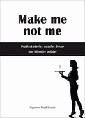 Make me not me - Product stories as sales driver and identity builder