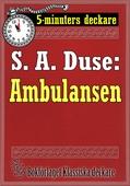 5-minuters deckare. S. A. Duse: Ambulansen. Återutgivning av text från 1929