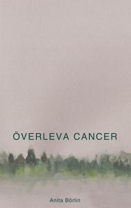 Överleva cancer (e-bok) av Anita Börlin