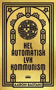 Helautomatisk lyxkommunism (e-bok) av Aaron Bas