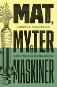 Mat, myter och maskiner : Industrimatens ärorika historia