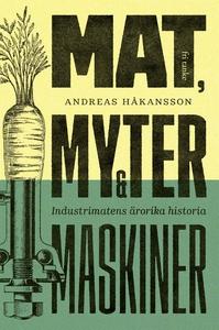 Mat, myter och maskiner : Industrimatens ärorik