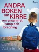 Andra boken om Kirre: om ensamhet, kamp och försoning