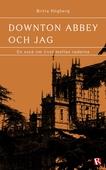 Downton Abbey och jag : En essä om livet mellan raderna