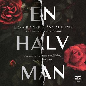 En halv man (ljudbok) av Lena Bivner, Åsa Ahlun