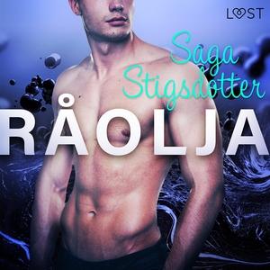 Råolja - erotisk novell (ljudbok) av Saga Stigs