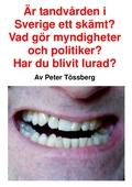 Är tandvården i Sverige ett skämt? Vad gör myndigheter och politiker? Har du blivit lurad?