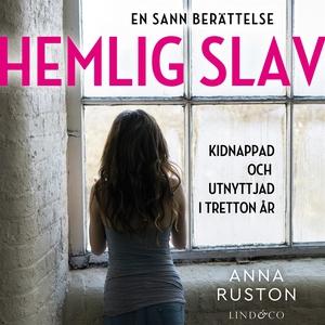 Hemlig slav: En sann historia (ljudbok) av Anna