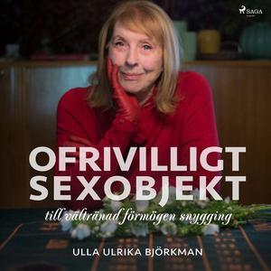 Ofrivilligt sexobjekt (ljudbok) av Ulla Ulrika
