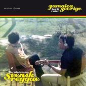 Jamaica - Sverige tur och retur - Berättelsen om svensk reggae