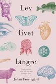 Lev livet längre : Om evolution, hälsa och hur man förlänger livet