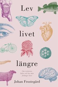 Lev livet längre : Om evolution, hälsa och hur