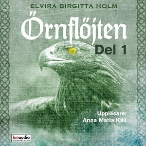 Örnflöjten, del 1 (ljudbok) av Elvira Birgitta