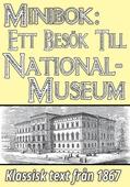Ett besök till Nationalmuseum år 1867. Återutgivning av historisk skildring