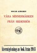 Våra minnesmärken från hedenhös. Återutgivning av bok från 1943