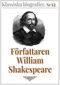 Klassiska biografier 12: Författaren William Shakespeare – Återutgivning av text från 1880