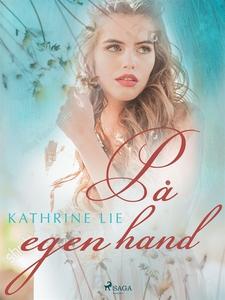 På egen hand (e-bok) av Kathrine Lie