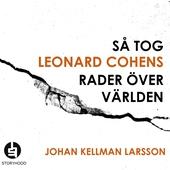 Så tog Leonard Cohens rader över världen